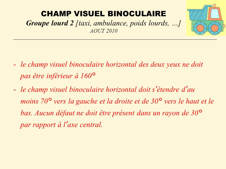 CHAMP VISUEL BINOCULAIRE Groupe lourd 2 [taxi, ambulance, poids lourds, …] AOUT 2010
